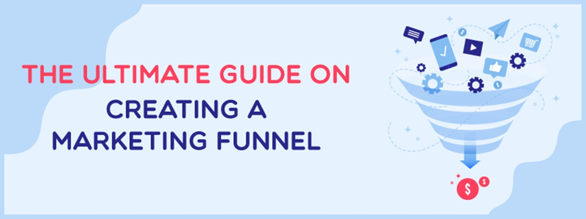 The Ultimate Guide On Creating A Marketing Funnel