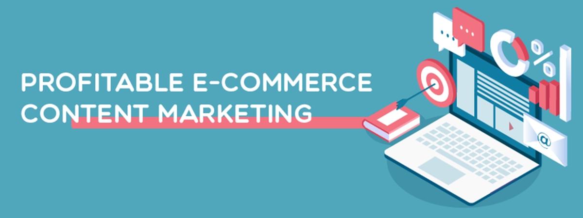The Secrets of Profitable E-commerce Content Marketing