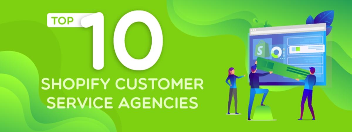 Top 10 Best Shopify Customer Service Agencies