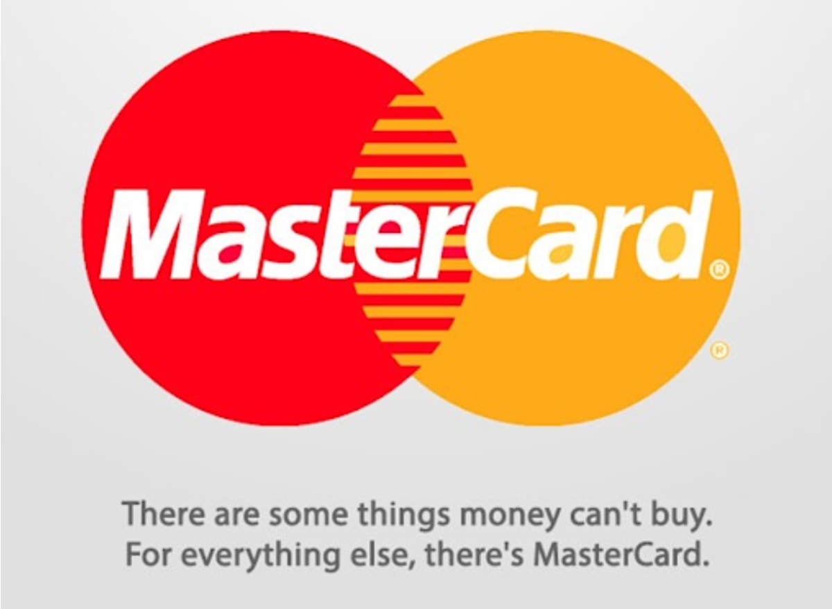 MasterCard: There are some things money can't buy. For everything else, there's MasterCard