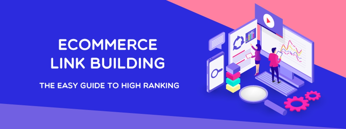 Ecommerce Link Building: The Easy Guide To High Ranking
