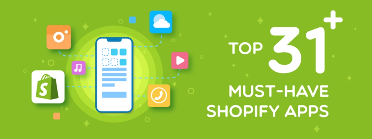 Top 31+ Must-have Shopify Apps for your Shopify Store in 2021