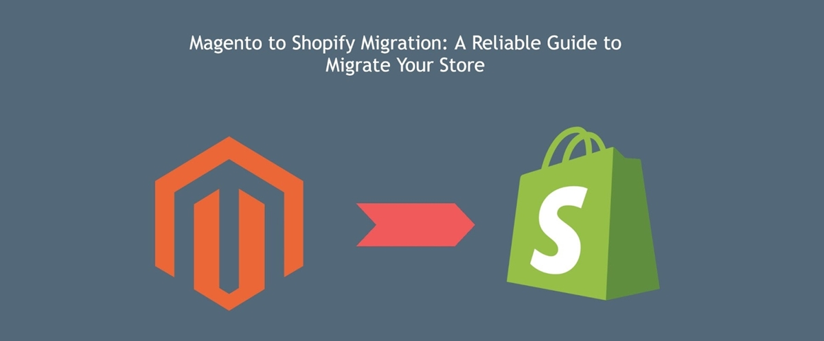 Magento to Shopify Migration: A Reliable Guide to Migrate Your Store